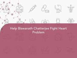 Help Biswanath Chatterjee Fight Heart Problem