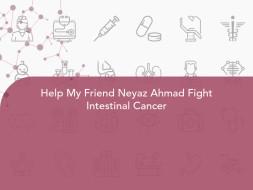Help My Friend Neyaz Ahmad Fight Intestinal Cancer