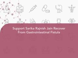 Support Sarika Rajnish Jain Recover From Gastrointestinal Fistula