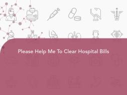 Please Help Me To Clear Hospital Bills