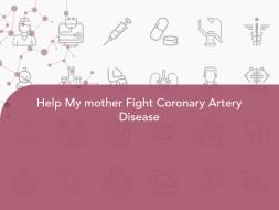 Help My mother Fight Coronary Artery Disease