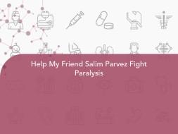 Help My Friend Salim Parvez Fight Paralysis