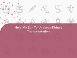 Help My Son To Undergo Kidney Transplantation