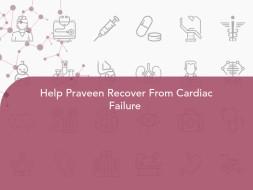 Help Praveen Recover From Cardiac Failure