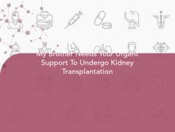 My Brother Needs Your Urgent Support To Undergo Kidney Transplantation
