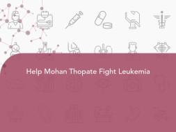Help Mohan Thopate Fight Leukemia