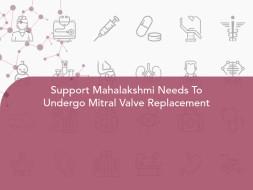 Support Mahalakshmi Needs To Undergo Mitral Valve Replacement