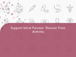 Support Ishrat Parveen  Recover From Arthritis