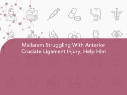Mailaram Struggling With Anterior Cruciate Ligament Injury, Help Him