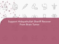 Support Hidayathullah Sheriff Recover From Brain Tumor