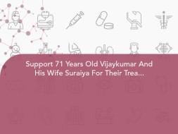 Support 71 Years Old Vijaykumar And His Wife Suraiya For Their Treatment
