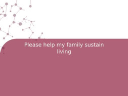 Please help my family sustain living
