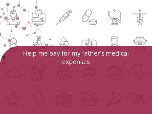 Help me pay for my father's medical expenses