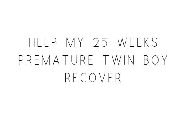 Help My 25 Weeks Premature Twin Boy