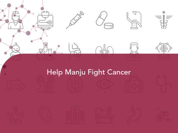 Help Manju Fight Cancer