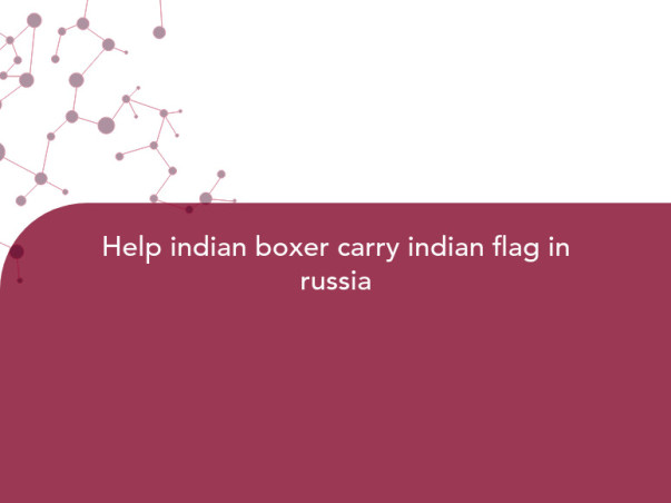 Help indian boxer carry indian flag in russia