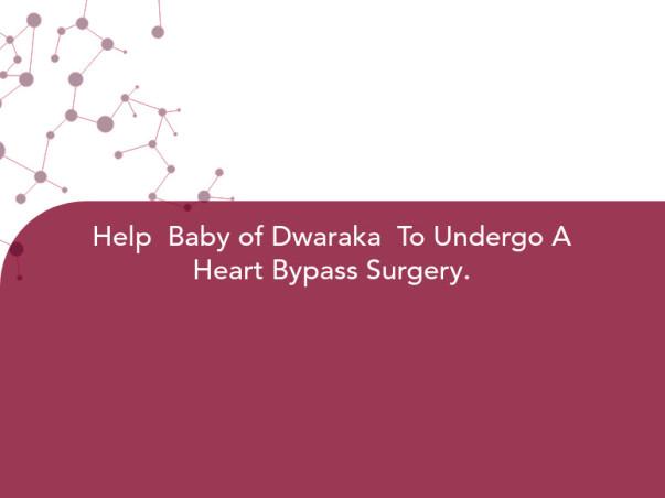 Help  Baby of Dwaraka  To Undergo A Heart Bypass Surgery.