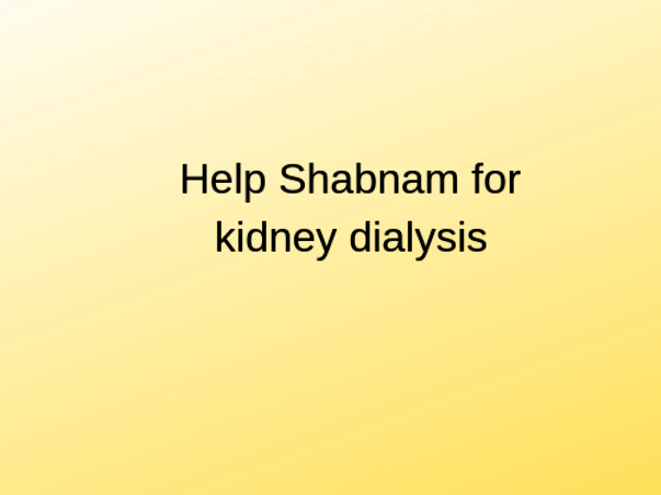 Help Shabnam Undergo Kidney Dialysis