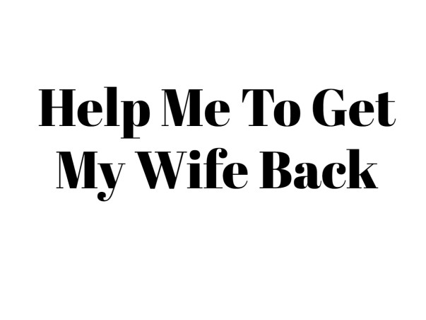 Help Me To Get My Wife Back