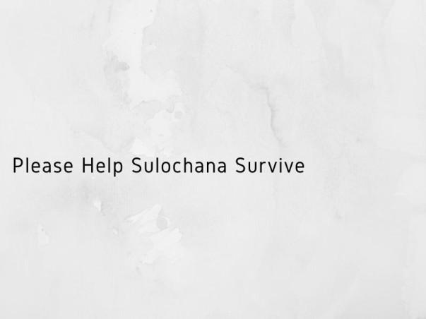 Please Help Sulochana Survive
