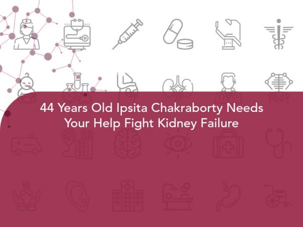 44 Years Old Ipsita Chakraborty Needs Your Help Fight Kidney Failure