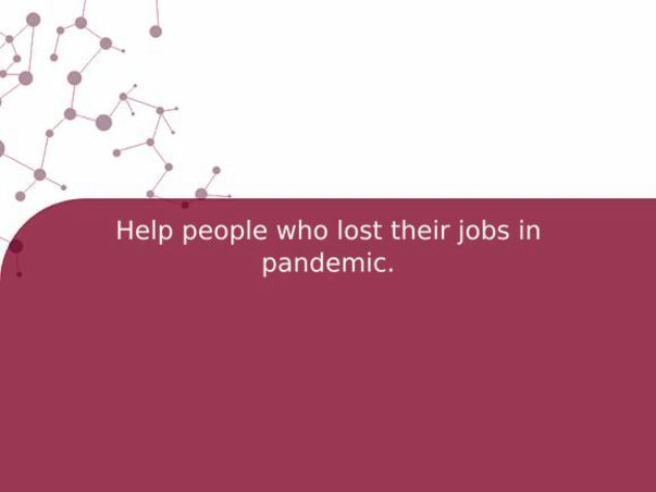 Help people who lost their jobs in pandemic.