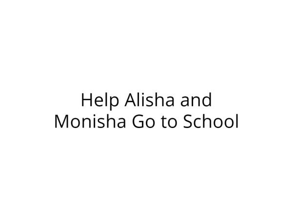 Help Alisha and Monisha Go to School