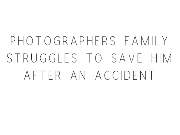 Photographers Family Struggles to Save Him After An Accident