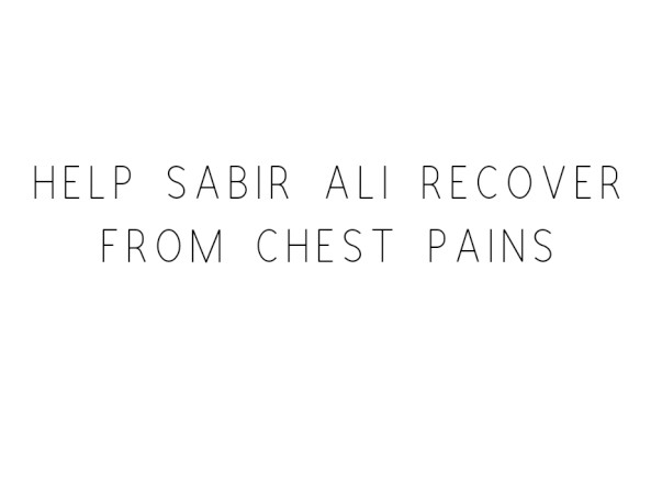 Help Sabir Ali Recover From Chest Pains