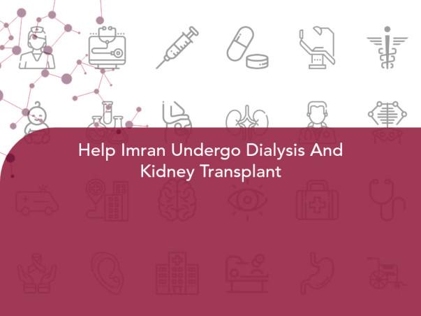 Help Imran Undergo Dialysis And Kidney Transplant