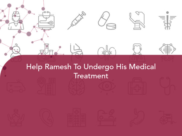 Help Ramesh To Undergo His Medical Treatment