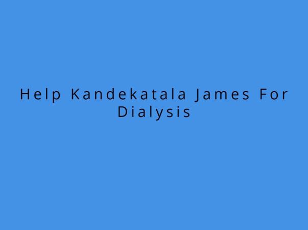 Help Kandekatala James For Dialysis