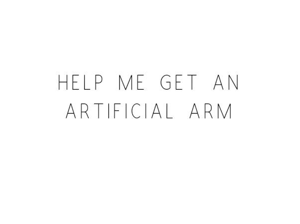 Help Me Get An Artificial Arm