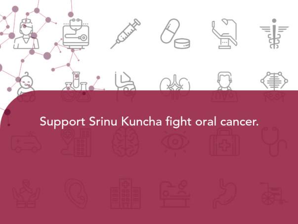 Support Srinu Kuncha fight oral cancer.
