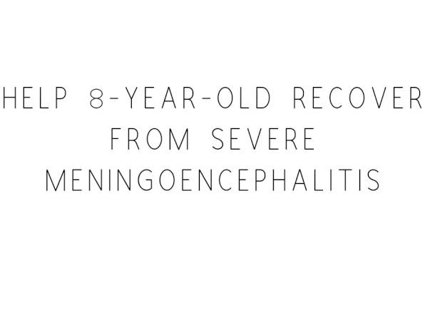 Help 8-year-old Recover From Meningoencephalitis