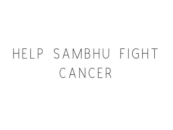 Help Sambhu Fight Cancer