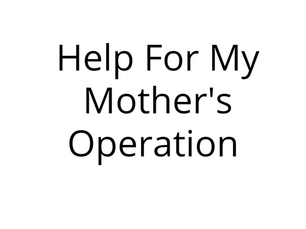 Help For My Mother's Operation