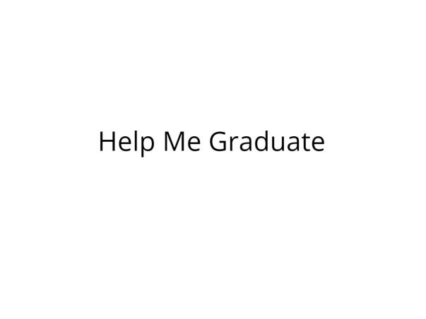 Please Help Me to Graduate!