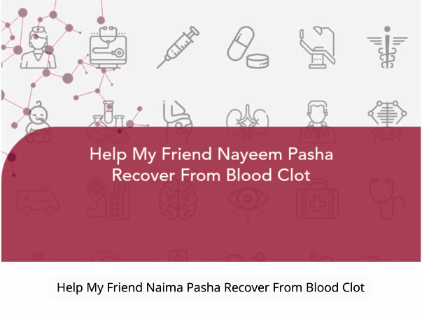 Help My Friend Nayeem Pasha Recover From Blood Clot