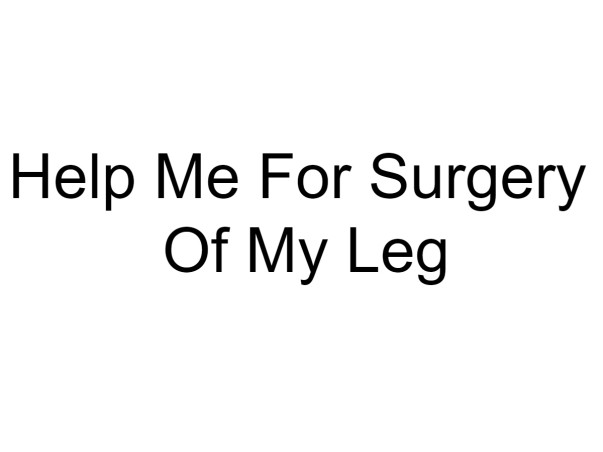 Help Me For Surgery Of My Leg
