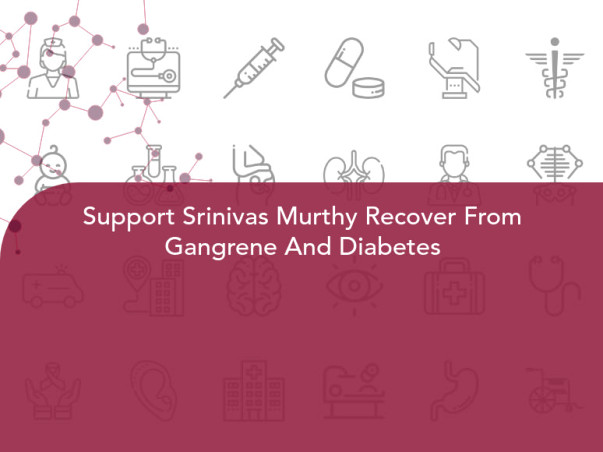 Support Srinivas Murthy Recover From Gangrene And Diabetes