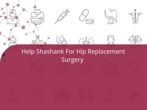 Help Shashank For Hip Replacement Surgery 🙏