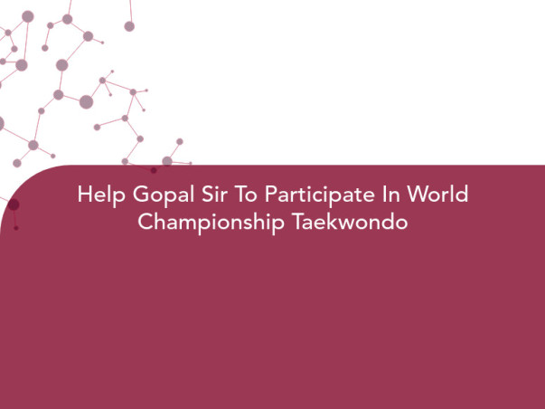Help Gopal Sir To Participate In World Championship Taekwondo