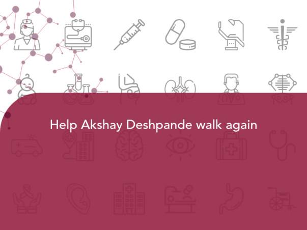 Help Akshay Deshpande walk again
