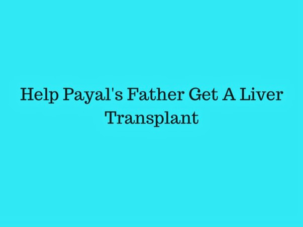 Help Payal's Father for An Immediate Liver Transplant