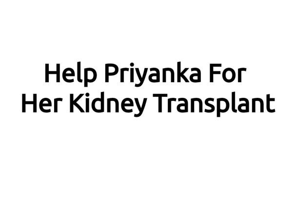 Help Priyanka For Her Kidney Transplant