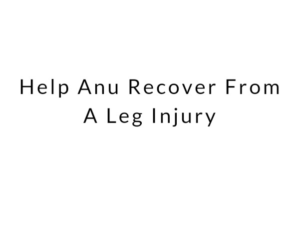 Help Anu Recover From A Leg Injury