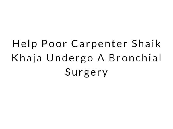 Help Poor Carpenter Undergo A Bronchial Surgery