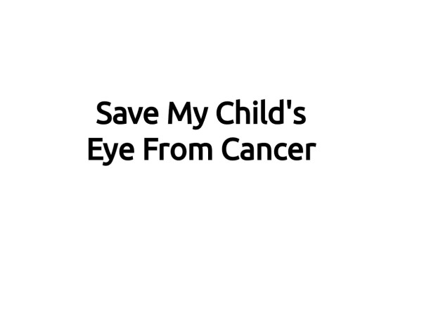 Save My Child's Eye From Cancer
