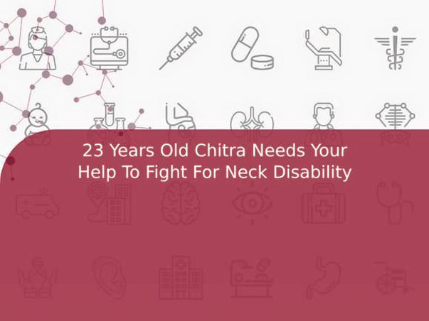 23 Years Old Chitra Needs Your Help To Fight For Neck Disability